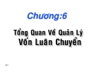 Bài giảng Chương 6: Tổng quan về quản lý vốn luận chuyển - TS. Nguyễn Văn Thuận