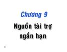 Bài giảng Chương 9: Nguồn tài trợ ngắn hạn - TS. Nguyễn Văn Thuận