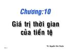 Bài giảng Chương 10: Giá trị thời gian của tiền tệ - TS. Nguyễn Văn Thuận