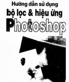 Ebook Hướng dẫn sử dụng bộ lọc và hiệu ứng Photoshop: Phần 1 - Đoàn Khắc Độ, Nguyễn Cẩm Tuyến