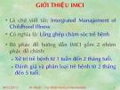 Bài giảng Giới thiệu IMCI (Intergrated Management of Childhood Illness)