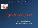 Bài giảng Quản lý dự án: Chương 1 - GS.TS. Bùi Xuân Phong