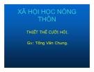 Bài giảng Xã hội học nông thôn -  thiết thế cưới hỏi - GV. Tống Văn Chung