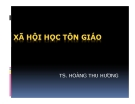 Bài giảng Xã hội học tôn giáo - TS. Hoàng Thu Hương