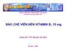 Bài giảng Bào chế viên nén vitamin B1 10mg - ThS. Nguyễn Văn Bạch