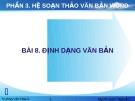 Bài giảng Hệ soạn thảo văn bản: Bài 8 Định dạng văn bản - Nguyễn Thanh Hải