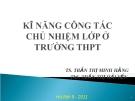 Bài giảng Kĩ năng công tác chủ nhiệm lớp ở trường THPT - Trần Th.Minh Hằng, Trần Th.Hải Yến