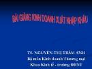 Bài giảng Kinh doanh xuất nhập khẩu - TS. Nguyễn Thị Trâm Anh