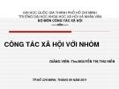 Bài giảng Công tác xã hội với nhóm - ThS. Nguyễn Thị Thu Hiền