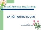 Bài giảng Xã hội học đại cương - Võ Thuấn