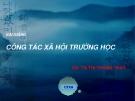 Bài giảng Công tác xã hội trường học: Phần 2 - GV. Tạ Thị Thanh Thủy