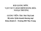 Bài giảng môn Vận tải và bảo hiểm hàng hóa ngoại thương - GV. ThS. Mai Thị Linh