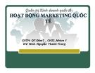Thuyết trình Quản trị kinh doanh quốc tế: Hoạt động marketing quốc tế