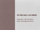 Bài giảng Xã hội học lao động: Bài 1 - Trần Văn Kham
