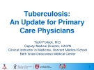 Tuberculosis: An update for Primary care physicians - Todd Pollack, M.D