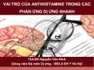 Bài giảng Vai trò của antihistamine trong các phản ứng dị ứng nhanh - ThS.BS. Nguyễn Văn Đĩnh