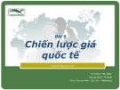 Bài giảng Marketing Quốc tế: Bài 6 - Ths. Đinh Tiên Minh