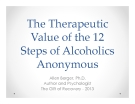 The Therapeutic Value of the 12 Steps of Alcoholics Anonymous - Allen Berger, Ph.D