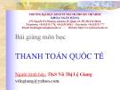 Bài giảng môn học Thanh toán quốc tế - GV. ThS. Vũ Thị Lệ Giang