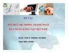 Thuyết trình: Tổ chức hệ thống thanh toán qua ngân hàng tại Việt Nam