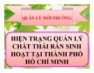 Thuyết trình: Hiện trạng quản lý chất thải rắn sinh hoạt tại thành phố Hồ Chí Minh
