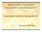 Bài giảng Giao dịch thương mại quốc tế - ThS. Phan Thị Thu Hiền