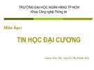 Giới thiệu môn Tin học đại cương -  Ths. Nguyễn Thị Khiêm Hòa