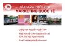 Bài giảng Marketing quốc tế - GV. Nguyễn Huyền Minh