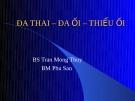 Bài giảng Đa thai - Đa ối - Thiểu ối - BS. Trần Mộng Thủy