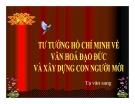 Bài giảng Tư tưởng Hồ Chí Minh về văn hóa đạo đức và xây dựng con người mới - Tạ Văn Sang