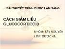 Bài thuyết trình: Dược lâm sàng - Cách giảm liều Glucocorticoid