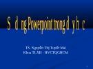 Bài giảng Sử dụng Powerpoint trong dạy học - TS. Nguyễn Thị Tuyết Mai