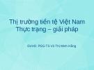 Thuyết trình: Thị trường tiền tệ Việt Nam. Thực trạng – giải pháp
