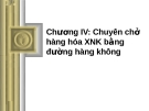 Bài giảng môn Vận tải và giao nhận trong ngoại thương: Chương IV - ThS. Hoàng Thị Đoan Trang