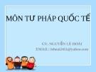Bài giảng Tư pháp quốc tế - Nguyễn Lê Hoài