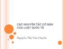 Bài giảng Luật Công pháp quốc tế: Các nguyên tắc cơ bản của luật quốc tế - Nguyễn Thị Vân Huyền