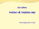 Bài giảng Luật Thương mại quốc tế: Phòng vệ thương mại - Phan Đặng Hiếu Thuận