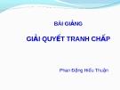 Bài giảng Luật Thương mại quốc tế: Giải quyết tranh chấp trong WTO- Phan Đặng Hiếu Thuận