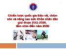 Bài thuyết trình: Chiến lược quốc gia Bảo vệ, chăm sóc và nâng cao sức khỏe nhân dân giai đoạn 2011-2020,  tầm nhìn đến năm 2030