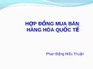 Bài giảng Luật Thương mại quốc tế: Hợp đồng mua bán hàng hóa - Phan Đặng Hiếu Thuận