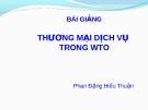 Bài giảng Luật Thương mại quốc tế: Thương mại dịch vụ - Phan Đặng Hiếu Thuận