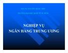 Bài giảng Nghiệp vụ ngân hàng trung ương - PGS.TS. Nguyễn Đăng Dờn