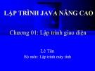 Bài giảng Lập trình Java nâng cao: Chương 1 - GV. Lê Tân