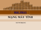 Bài giảng Mạng máy tính: Chương 1 - CĐ CNTT Hữu nghị Việt Hàn