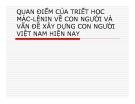 Bài giảng Quan điểm của triết học Mác - Lênin về con người và vấn đề xây dựng con người Việt Nam hiện nay - Đoàn Thị Minh Oanh