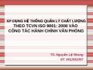 Bài giảng ÁP dụng HTQLCL theo TCVN ISO 9001: 2008 vào công tác hành chính văn phòng - TS. Nguyễn Lệ Nhung
