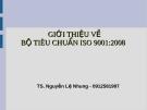 Bài giảng Giới thiệu về bộ tiêu chuẩn ISO 9001:2008 - TS. Nguyễn Lệ Nhung