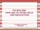 Danh mục các tài liệu, hồ sơ chất lượng tối thiểu theo tiêu chuẩn ISO 9001:2008 - TS. Nguyễn Lệ Nhung