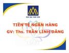 Bài giảng Tiền tệ ngân hàng: Chương 1 - ThS. Trần Linh Đăng