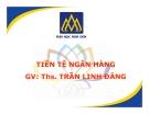 Bài giảng Tiền tệ ngân hàng: Chương 5 (tt) - ThS. Trần Linh Đăng